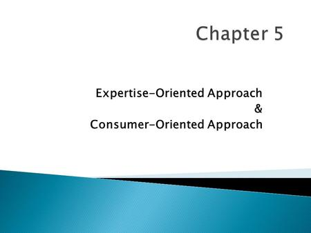 Expertise-Oriented Approach & Consumer-Oriented Approach