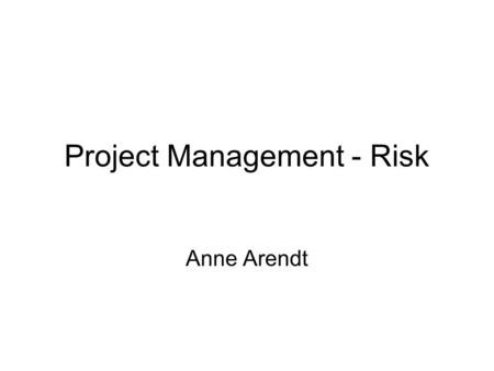Project Management - Risk Anne Arendt. Risk Management Cost, schedule and scope baselines Throughout project Overall company strategy for managing risk.