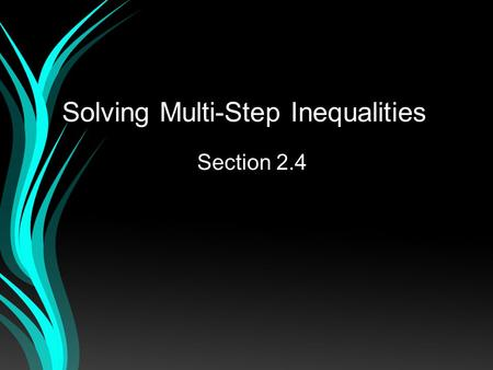 Solving Multi-Step Inequalities Section 2.4. Warm Up Solve each equation. 1. 2x – 5 = –17 2. Solve each inequality and graph the solutions. 4. 3. 5 <