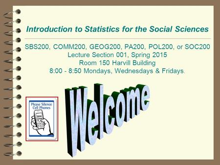 Introduction to Statistics for the Social Sciences SBS200, COMM200, GEOG200, PA200, POL200, or SOC200 Lecture Section 001, Spring 2015 Room 150 Harvill.