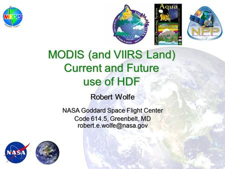 Robert Wolfe NASA Goddard Space Flight Center Code 614.5, Greenbelt, MD Robert Wolfe NASA Goddard Space Flight Center Code 614.5,