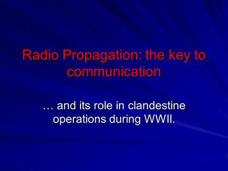 Radio Propagation: the key to communication … and its role in clandestine operations during WWII.