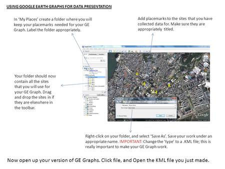 USING GOOGLE EARTH GRAPHS FOR DATA PRESENTATION Add placemarks to the sites that you have collected data for. Make sure they are appropriately titled.