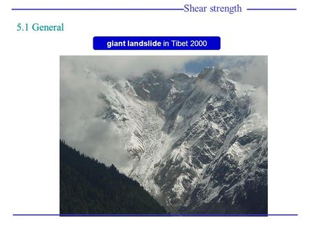 Giant landslide in Tibet 2000 Shear strength 5.1 General Shear strength 5.1 General.