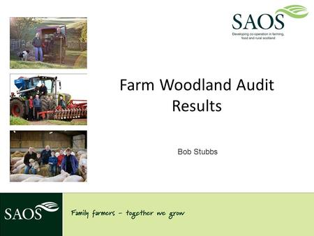 Farm Woodland Audit Results Bob Stubbs. Background study Similar Studies throughout Scotland had shown the following. Farmers… Recognised the multi purpose.