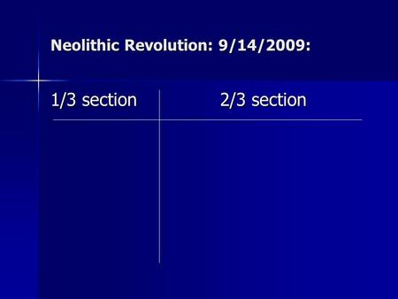 Neolithic Revolution: 9/14/2009: 1/3 section 2/3 section.