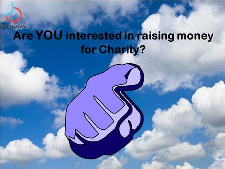 Are YOU interested in raising money for Charity?.