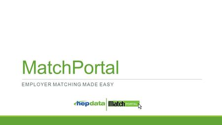 MatchPortal EMPLOYER MATCHING MADE EASY. MatchPortal Q: How can we help charities do what they do better? A: Make fundraising easier. Make corporate matching.