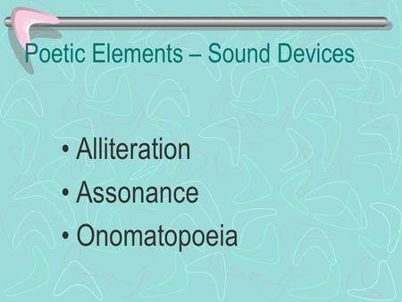 Poetic Elements – Sound Devices Alliteration Assonance Onomatopoeia.