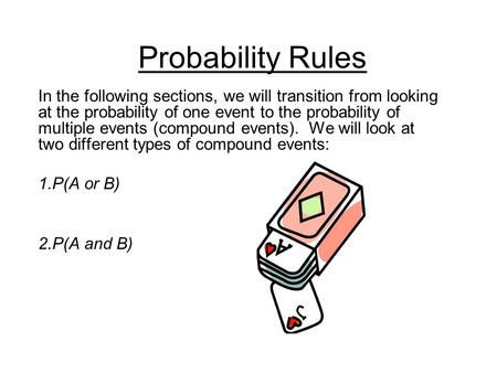 Probability Rules In the following sections, we will transition from looking at the probability of one event to the probability of multiple events (compound.