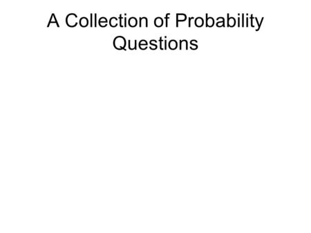 A Collection of Probability Questions. 1. Determine the probability of each of the following situations a) A red card is drawn from a standard deck There.