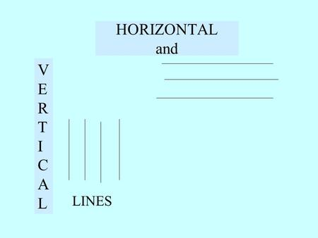 HORIZONTAL and VERTICALVERTICAL LINES. Parallel lines all go in the same direction Perpendicular lines meet at 90º.