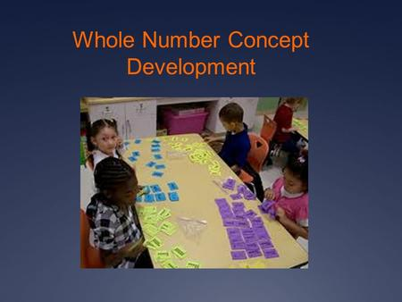 Whole Number Concept Development Early Number Concepts  When we count a set, the last number we say names how many are in the set, or its cardinality.