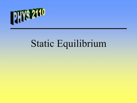 Static Equilibrium. 1. Identify the object of interest. 2. Draw a free-body diagram. 3. Choose a coordinate system. 4. Write out Newton's 2nd law for.