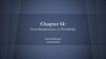 Chapter 14: From Randomness to Probability Sami Sahnoune Amin Henini.