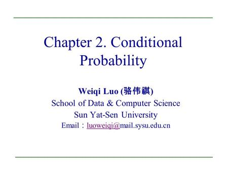 Chapter 2. Conditional Probability Weiqi Luo ( 骆伟祺 ) School of Data & Computer Science Sun Yat-Sen University  :