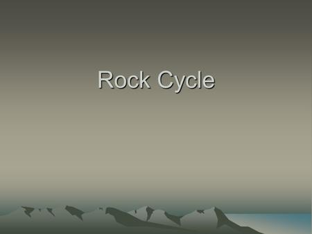 Rock Cycle.