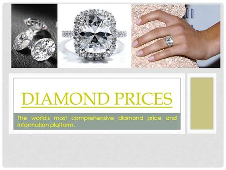 DIAMOND PRICES The world's most comprehensive diamond price and information platform.