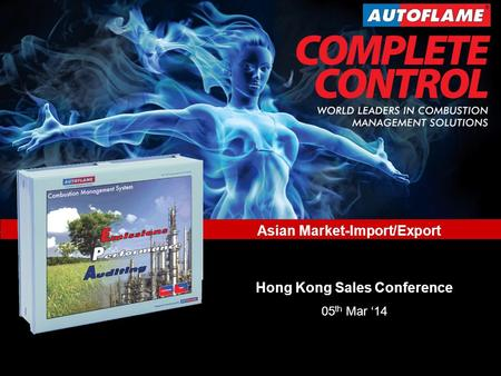 New Product Developments World Leaders in Combustion Management Solutions Asian Market-Import/Export www.autoflame.com Asian Market-Import/Export Hong.