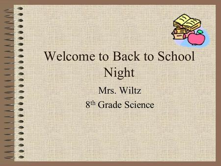 Welcome to Back to School Night Mrs. Wiltz 8 th Grade Science.