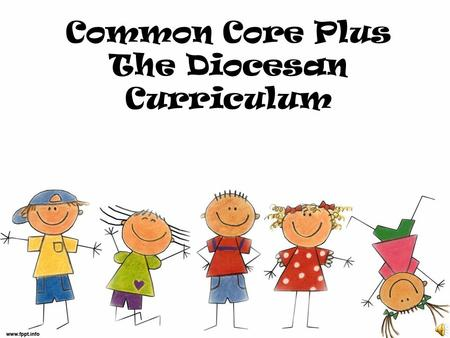 Common Core Plus The Diocesan Curriculum. Make sense of problems and persevere in solving them. Reason abstractly and quantitatively. Construct viable.