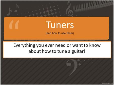 Tuners Everything you ever need or want to know about how to tune a guitar! (and how to use them)