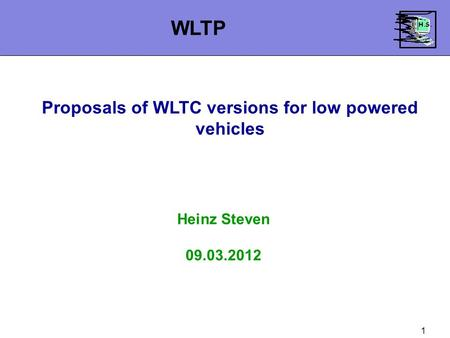 1 Proposals of WLTC versions for low powered vehicles Heinz Steven 09.03.2012 WLTP.