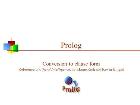 Prolog Conversion to clause form Reference: Artificial Intelligence, by Elaine Rich and Kevin Knight.