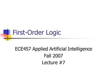 First-Order Logic ECE457 Applied Artificial Intelligence Fall 2007 Lecture #7.