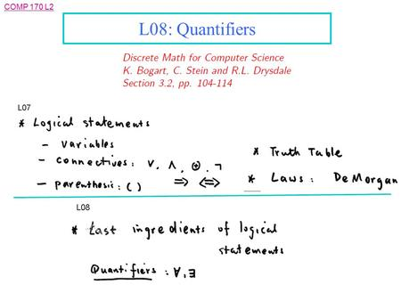 COMP 170 L2 L08: Quantifiers. COMP 170 L2 Outline l Quantifiers: Motivation and Concepts l Quantifiers: Notations and Meaning l Saying things with Quantified.