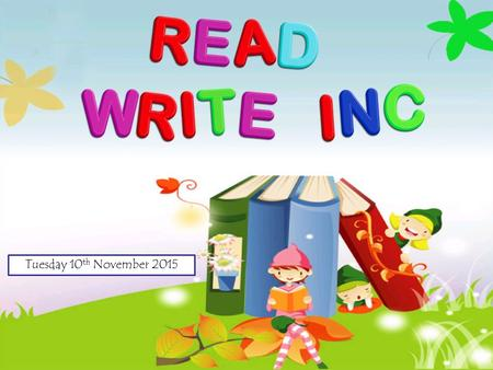 Tuesday 10 th November 2015. This evening our aim is to...  Share an understanding of reading development with you  Introduce the way we teach phonics,