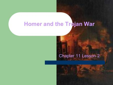Homer and the Trojan War Chapter 11 Lesson 2. Homer The events of the Trojan War are narrated in many works of Greek literature and depicted in numerous.
