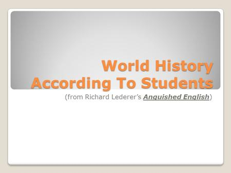 World History According To Students (from Richard Lederer's Anguished English)