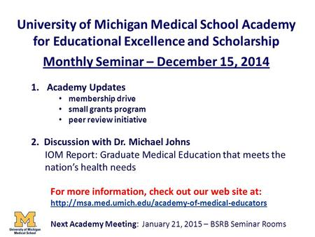 University of Michigan Medical School Academy for Educational Excellence and Scholarship Monthly Seminar – December 15, 2014 1.Academy Updates membership.
