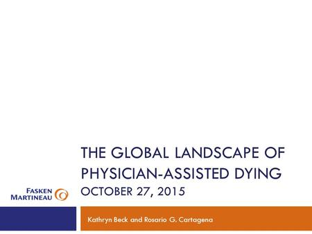THE GLOBAL LANDSCAPE OF PHYSICIAN-ASSISTED DYING OCTOBER 27, 2015 Kathryn Beck and Rosario G. Cartagena.