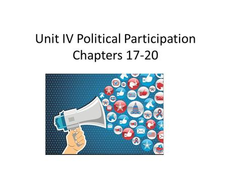 Unit IV Political Participation Chapters 17-20. What is a political party? A group of people who seek to control government by winning elections and holding.