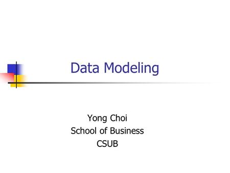 Data Modeling Yong Choi School of Business CSUB. Part # 2 2 Study Objectives Understand concepts of data modeling and its purpose Learn how relationships.