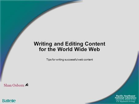 Writing and Editing Content for the World Wide Web Tips for writing successful web content Shan Osborn.