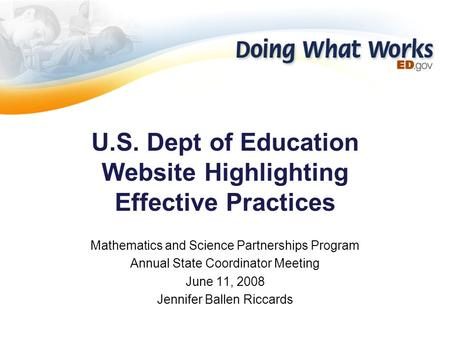 U.S. Dept of Education Website Highlighting Effective Practices Mathematics and Science Partnerships Program Annual State Coordinator Meeting June 11,