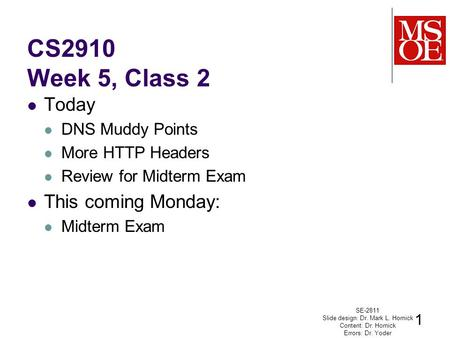 CS2910 Week 5, Class 2 Today DNS Muddy Points More HTTP Headers Review for Midterm Exam This coming Monday: Midterm Exam SE-2811 Slide design: Dr. Mark.