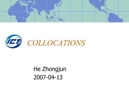 COLLOCATIONS He Zhongjun 2007-04-13. Outline Introduction Approaches to find collocations Frequency Mean and Variance Hypothesis test Mutual information.