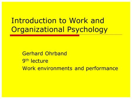 Introduction to Work and Organizational Psychology Gerhard Ohrband 9 th lecture Work environments and performance.