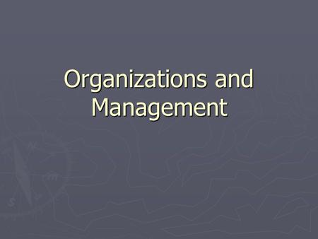 Organizations and Management. What is an Organization? ► A collection of people working together to achieve a common purpose. ► What is an advantage of.