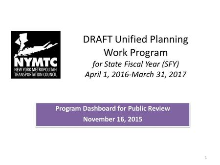DRAFT Unified Planning Work Program for State Fiscal Year (SFY) April 1, 2016-March 31, 2017 Program Dashboard for Public Review November 16, 2015 Program.