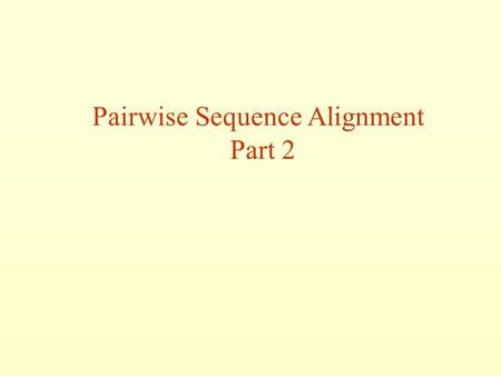 Pairwise Sequence Alignment Part 2. Outline Summary Local and Global alignments FASTA and BLAST algorithms Evaluating significance of alignments Alignment.