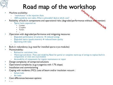 "Road map of the workshop Machine availability: – ""work-horse"" in the injection chain – 100% availability not viable,.What is achievable? And at which cost?"