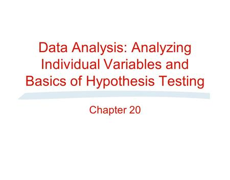 Data Analysis: Analyzing Individual Variables and Basics of Hypothesis Testing Chapter 20.