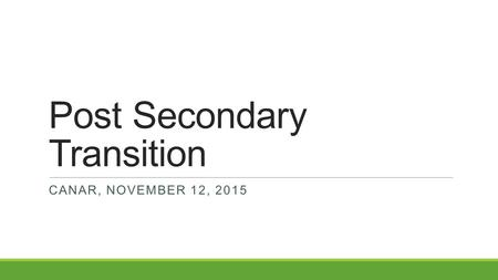 Post Secondary Transition CANAR, NOVEMBER 12, 2015.