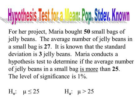 For her project, Maria bought 50 small bags of jelly beans. The average number of jelly beans in a small bag is 27. It is known that the standard deviation.
