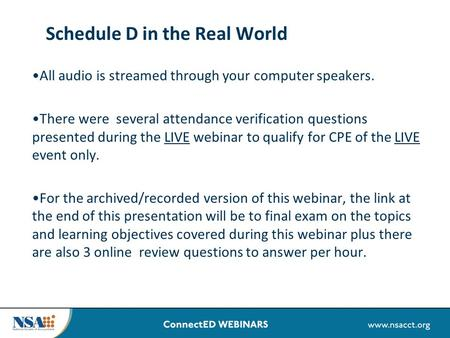 Schedule D in the Real World All audio is streamed through your computer speakers. There were several attendance verification questions presented during.
